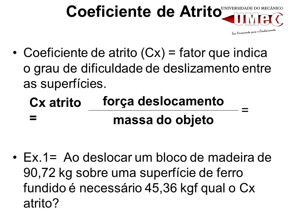 Coeficiente de AtritoCoeficiente de atrito (Cx) = fator que indica o grau de dificuldade de deslizamento entre as superfícies.