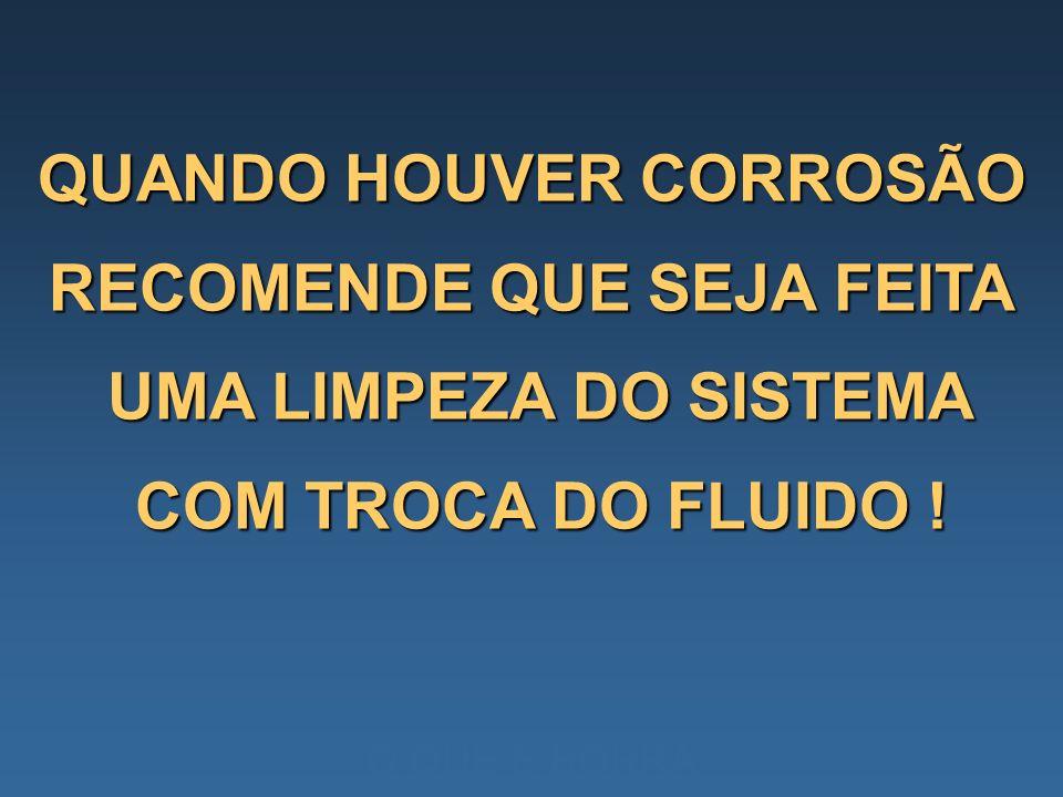 QUANDO HOUVER CORROSÃO RECOMENDE QUE SEJA FEITA