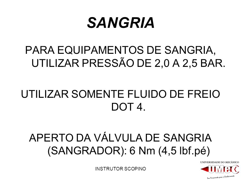 SANGRIA PARA EQUIPAMENTOS DE SANGRIA, UTILIZAR PRESSÃO DE 2,0 A 2,5 BAR. UTILIZAR SOMENTE FLUIDO DE FREIO DOT 4.