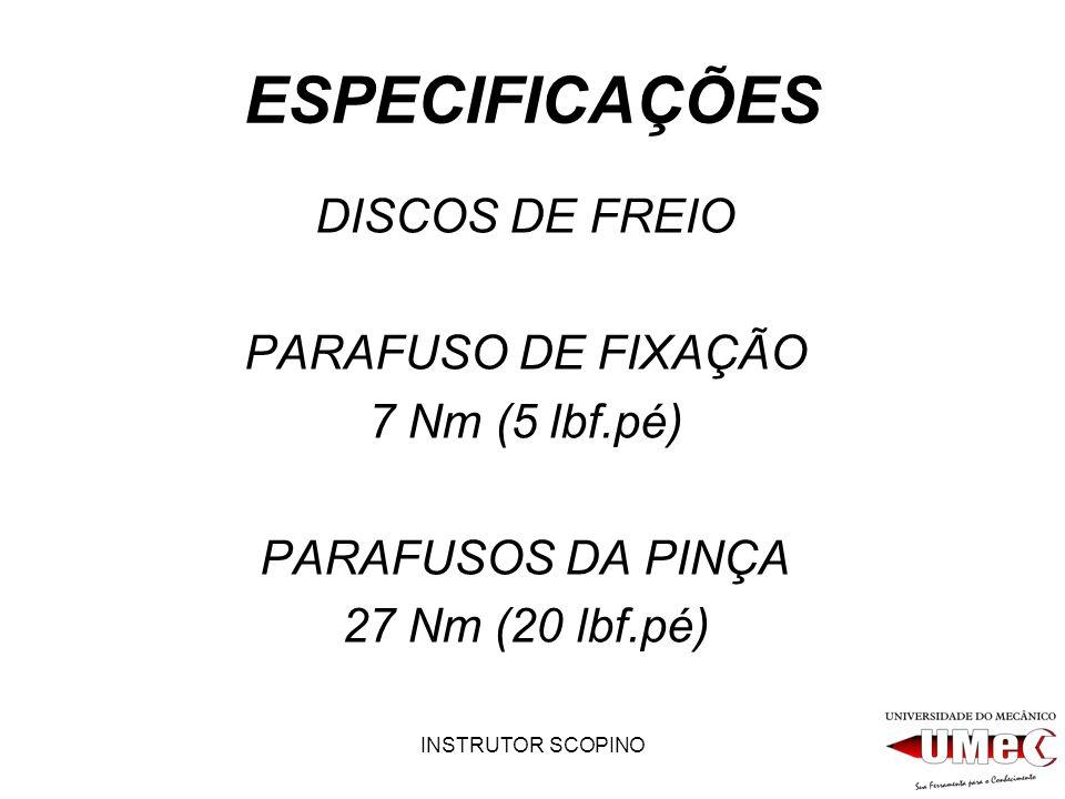 ESPECIFICAÇÕES DISCOS DE FREIO PARAFUSO DE FIXAÇÃO 7 Nm (5 lbf.pé)