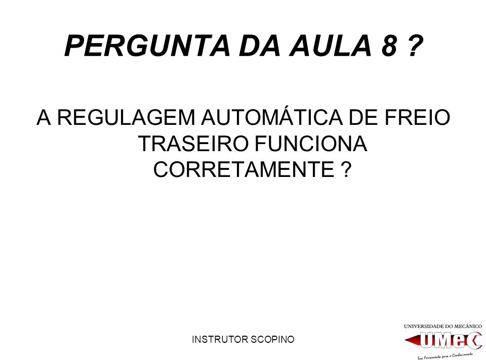 A REGULAGEM AUTOMÁTICA DE FREIO TRASEIRO FUNCIONA CORRETAMENTE