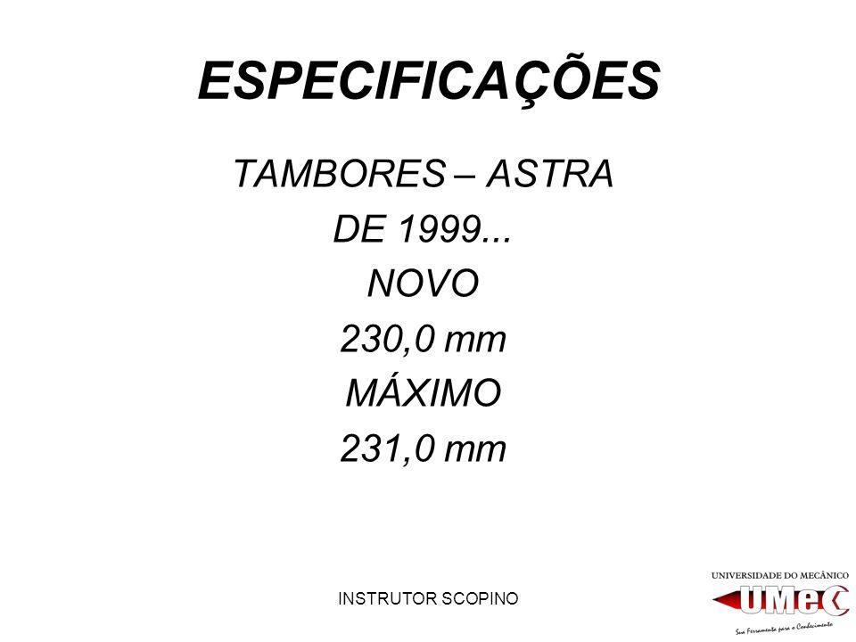 ESPECIFICAÇÕES TAMBORES – ASTRA DE 1999... NOVO 230,0 mm MÁXIMO