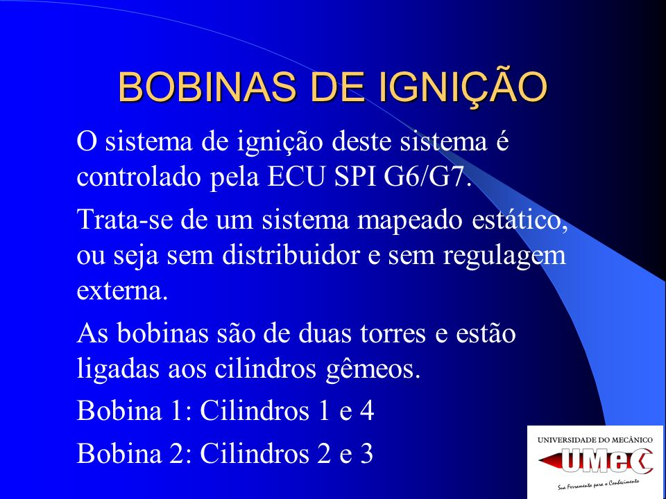 BOBINAS DE IGNIÇÃO O sistema de ignição deste sistema é controlado pela ECU SPI G6/G7.