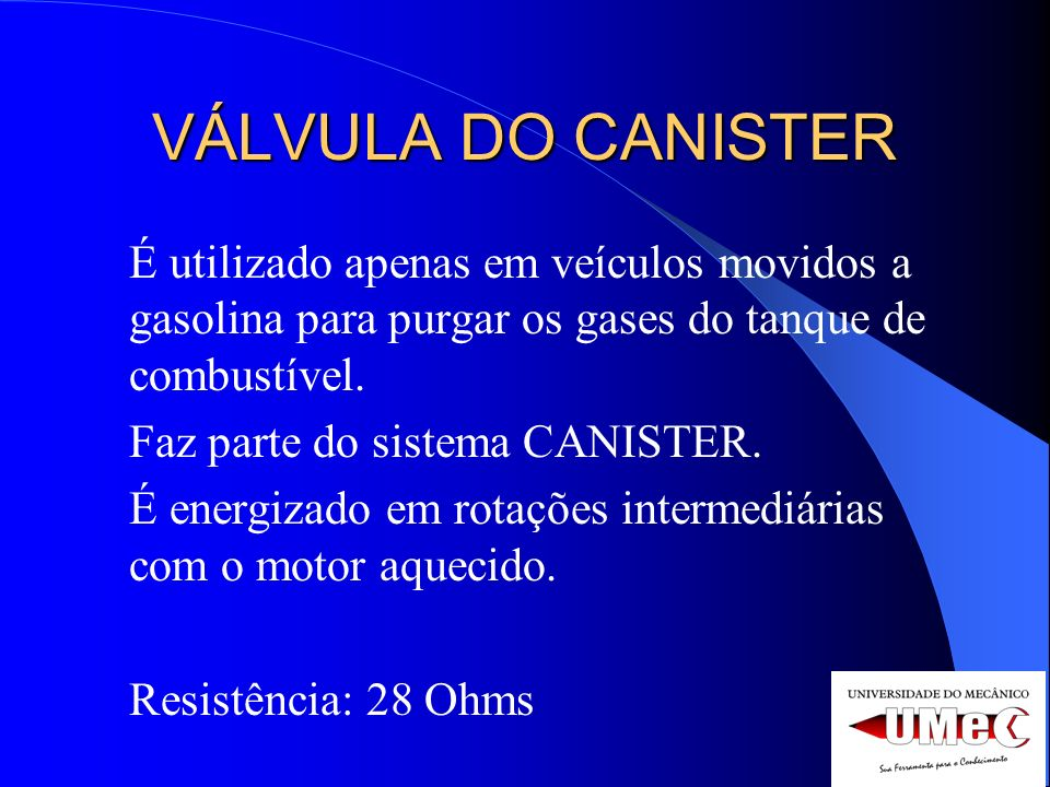 VÁLVULA DO CANISTERÉ utilizado apenas em veículos movidos a gasolina para purgar os gases do tanque de combustível.