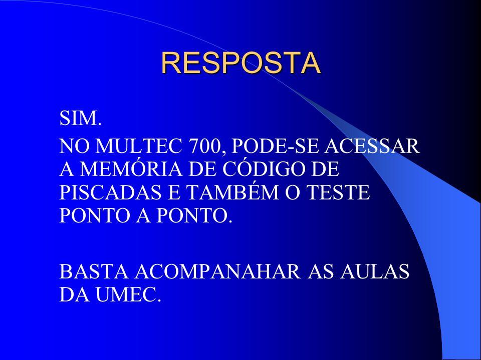 RESPOSTA SIM. NO MULTEC 700, PODE-SE ACESSAR A MEMÓRIA DE CÓDIGO DE PISCADAS E TAMBÉM O TESTE PONTO A PONTO.