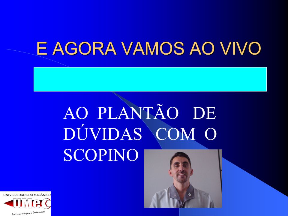 AO PLANTÃO DE DÚVIDAS COM O SCOPINO