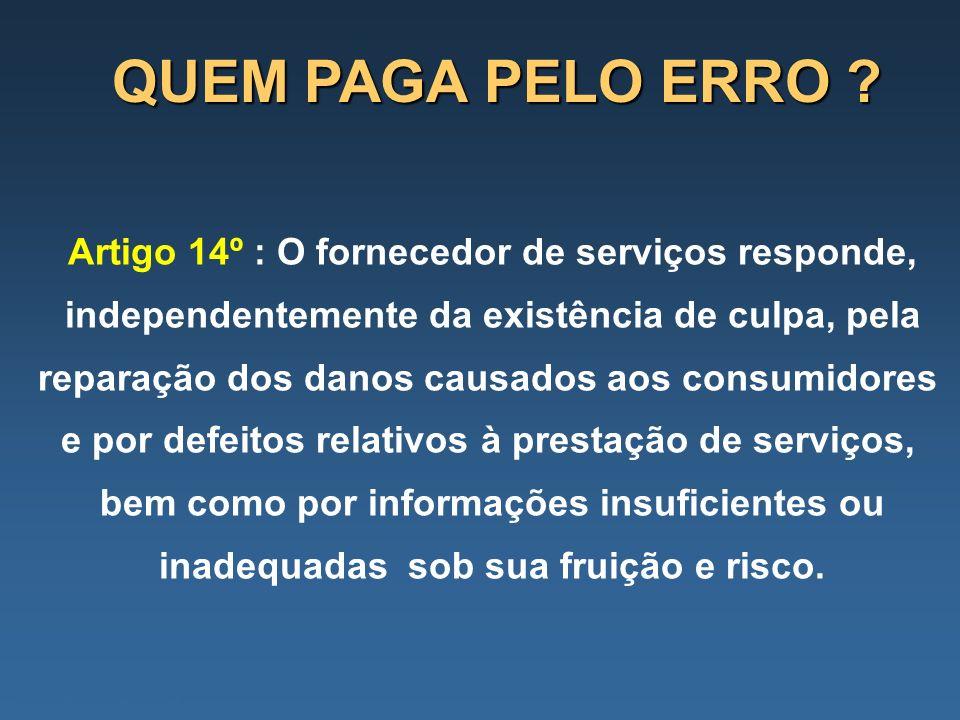 QUEM PAGA PELO ERRO Artigo 14º : O fornecedor de serviços responde,