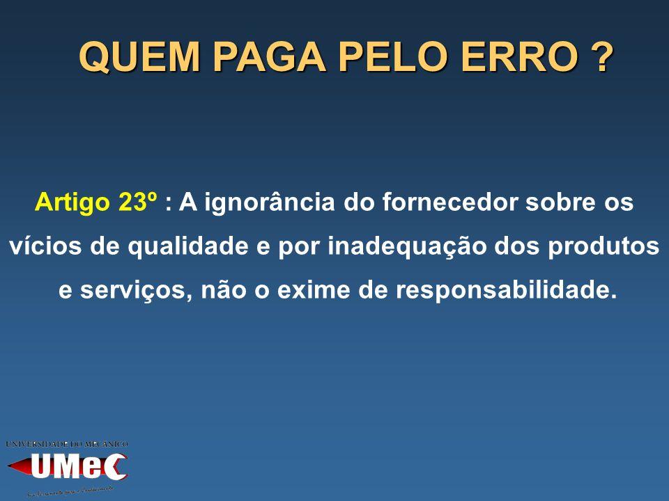 QUEM PAGA PELO ERRO Artigo 23º : A ignorância do fornecedor sobre os