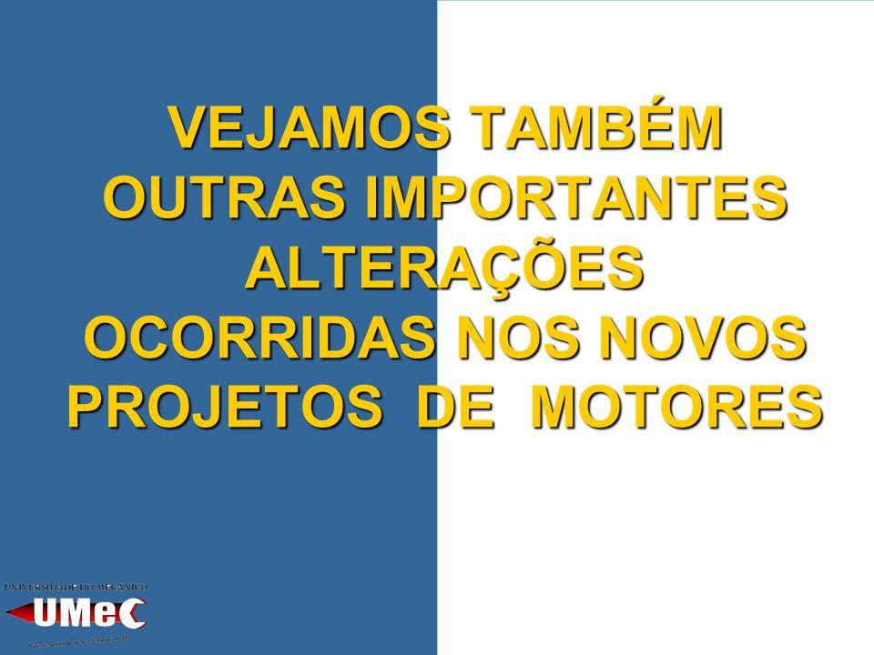 VEJAMOS TAMBÉM OUTRAS IMPORTANTES ALTERAÇÕES OCORRIDAS NOS NOVOS PROJETOS DE MOTORES