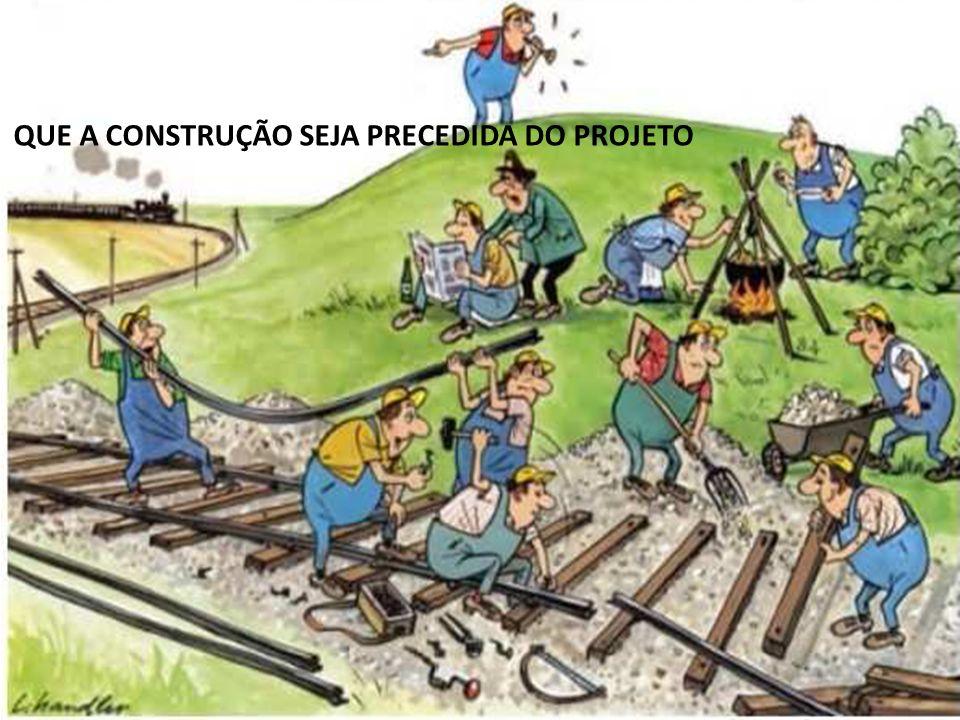 QUE A CONSTRUÇÃO SEJA PRECEDIDA DO PROJETO