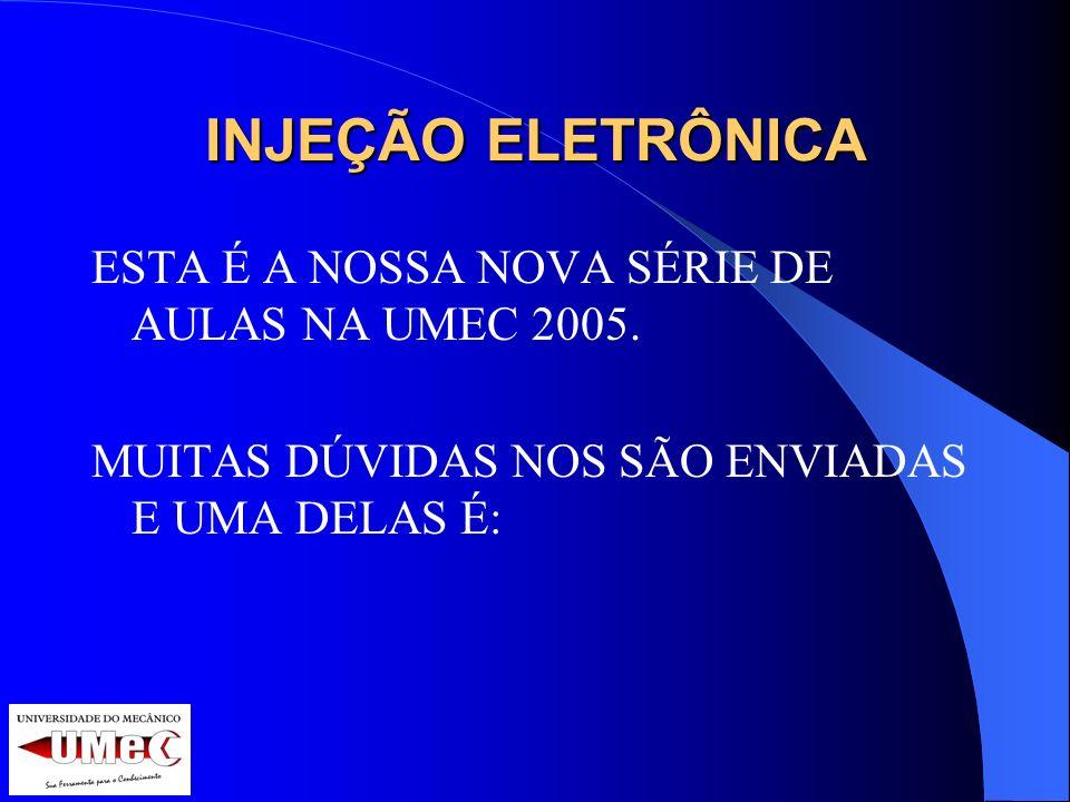 INJEÇÃO ELETRÔNICA ESTA É A NOSSA NOVA SÉRIE DE AULAS NA UMEC 2005.