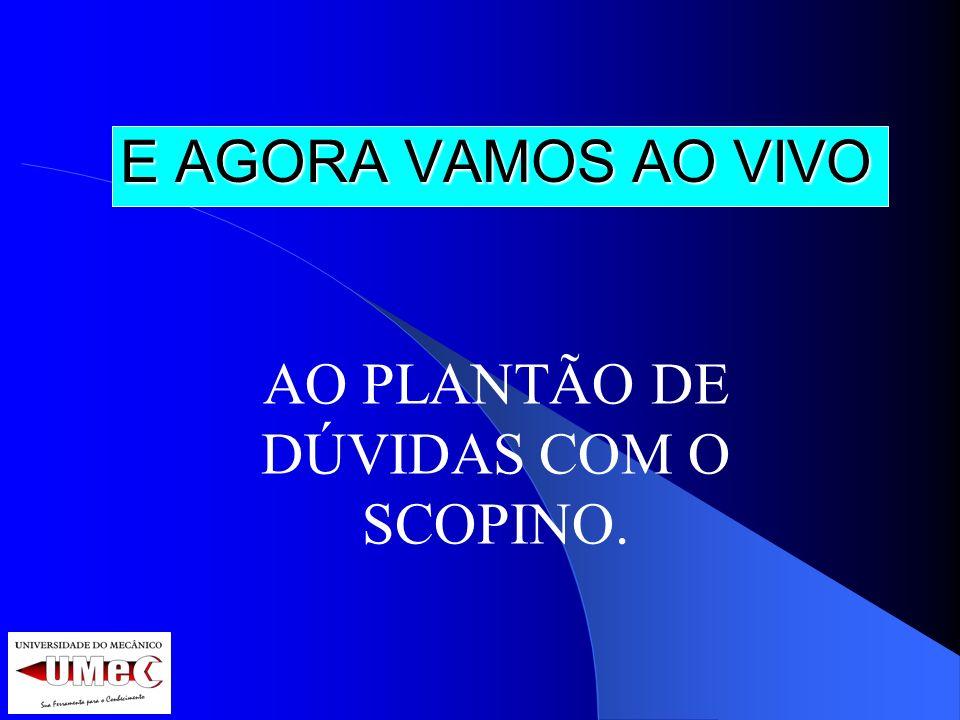 AO PLANTÃO DE DÚVIDAS COM O SCOPINO.