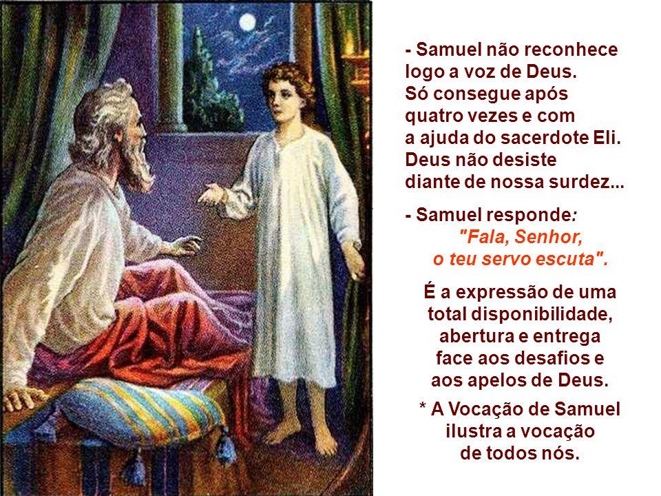 - Samuel não reconhece logo a voz de Deus.