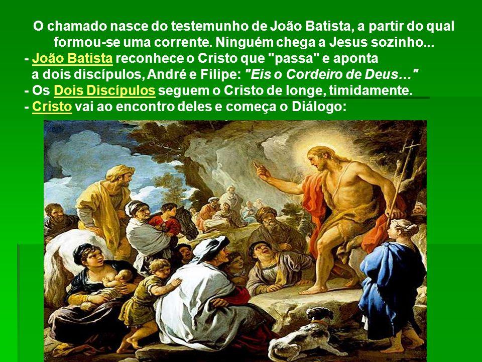 O chamado nasce do testemunho de João Batista, a partir do qual formou-se uma corrente. Ninguém chega a Jesus sozinho...