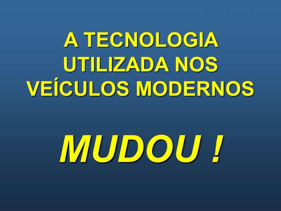 A TECNOLOGIA UTILIZADA NOS VEÍCULOS MODERNOS MUDOU !