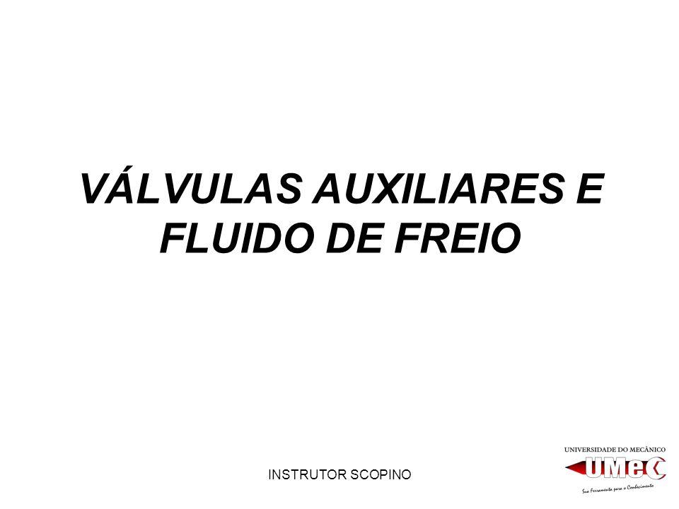 VÁLVULAS AUXILIARES E FLUIDO DE FREIO