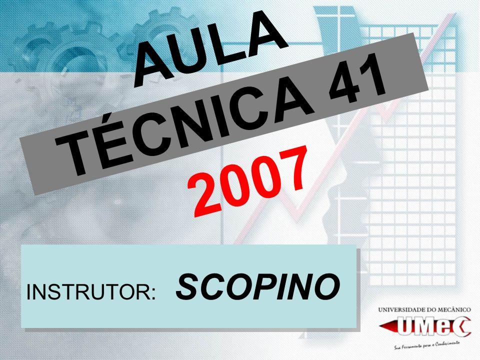 AULA TÉCNICA 41 2007 INSTRUTOR: SCOPINO