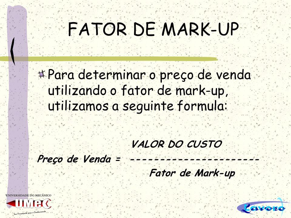 FATOR DE MARK-UP Para determinar o preço de venda utilizando o fator de mark-up, utilizamos a seguinte formula: