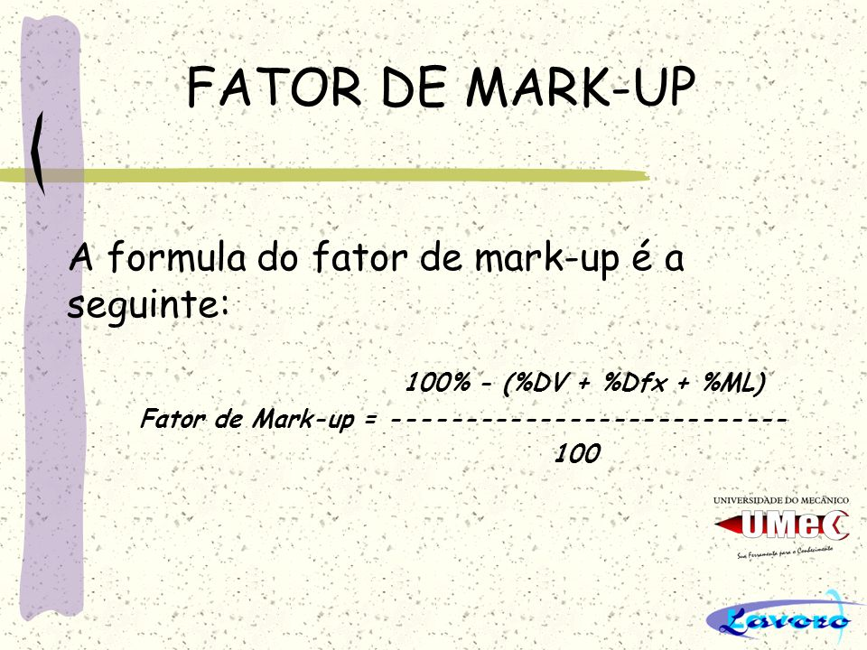 FATOR DE MARK-UP A formula do fator de mark-up é a seguinte: