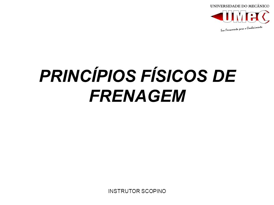 PRINCÍPIOS FÍSICOS DE FRENAGEM