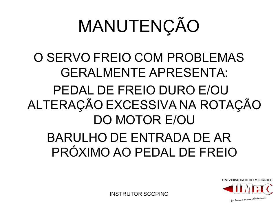 MANUTENÇÃO O SERVO FREIO COM PROBLEMAS GERALMENTE APRESENTA: