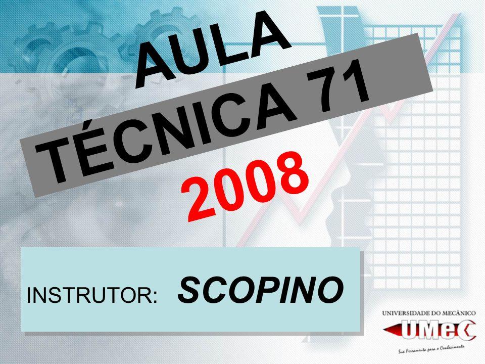 AULA TÉCNICA 71 2008 INSTRUTOR: SCOPINO
