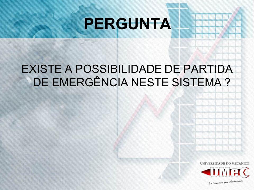 EXISTE A POSSIBILIDADE DE PARTIDA DE EMERGÊNCIA NESTE SISTEMA