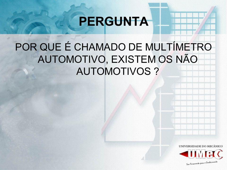 PERGUNTA POR QUE É CHAMADO DE MULTÍMETRO AUTOMOTIVO, EXISTEM OS NÃO AUTOMOTIVOS