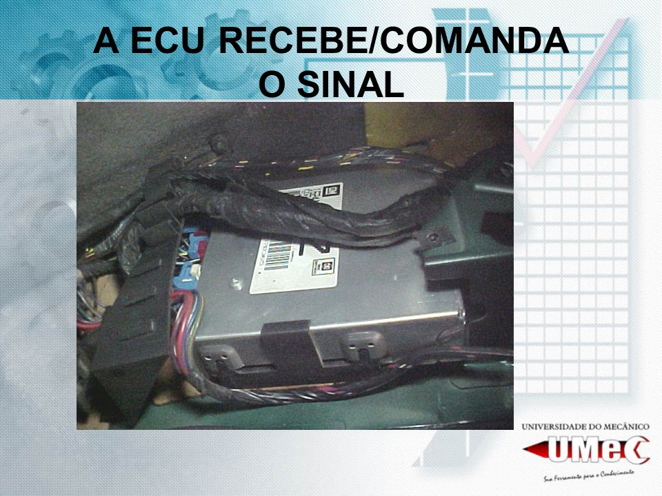 A ECU RECEBE/COMANDA O SINAL
