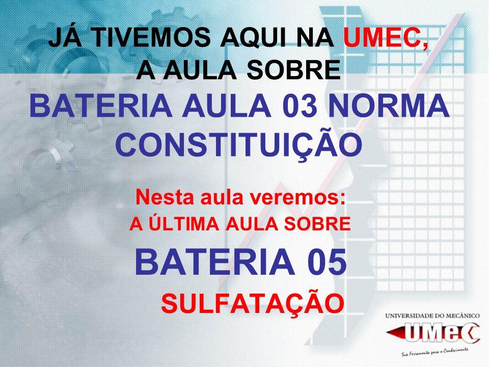 JÁ TIVEMOS AQUI NA UMEC, A AULA SOBRE BATERIA AULA 03 NORMA CONSTITUIÇÃO