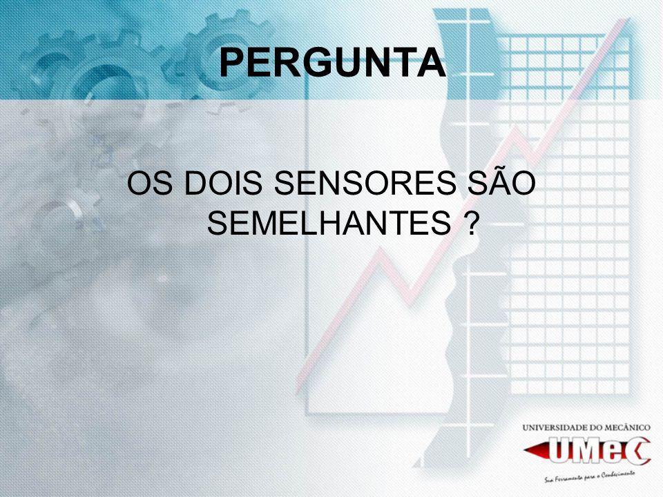 OS DOIS SENSORES SÃO SEMELHANTES