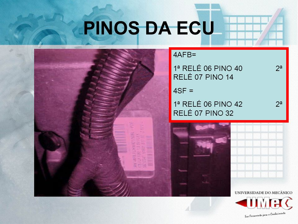 PINOS DA ECU 4AFB= 1ª RELÉ 06 PINO 40 2ª RELÉ 07 PINO 14 4SF =