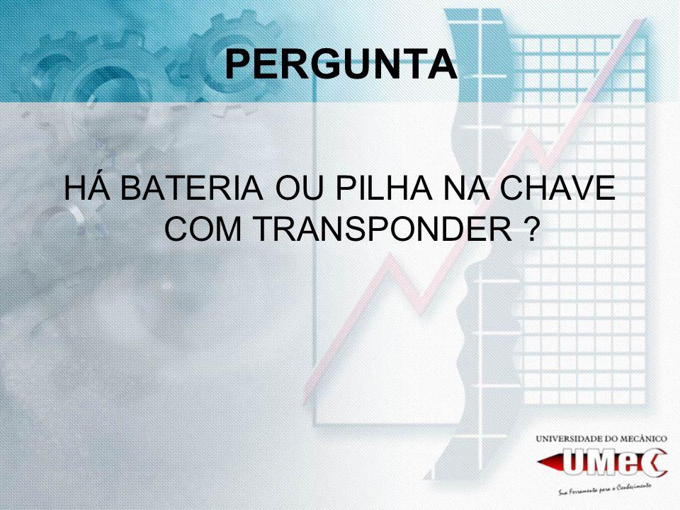 HÁ BATERIA OU PILHA NA CHAVE COM TRANSPONDER
