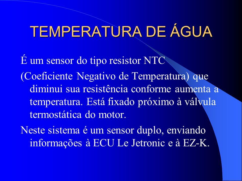 TEMPERATURA DE ÁGUA É um sensor do tipo resistor NTC