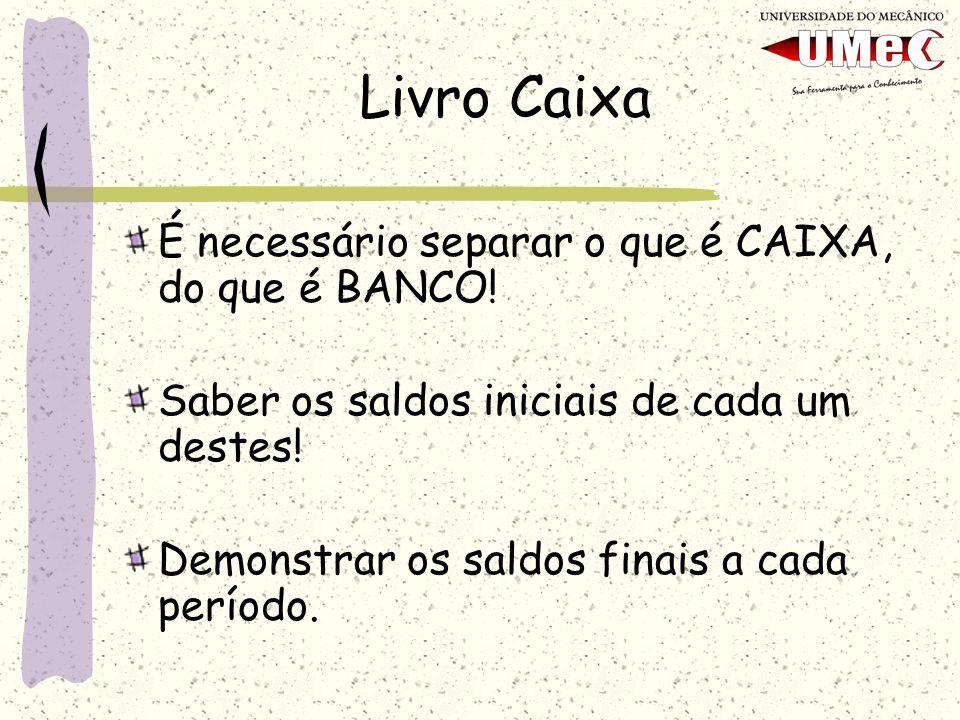 Livro Caixa É necessário separar o que é CAIXA, do que é BANCO!