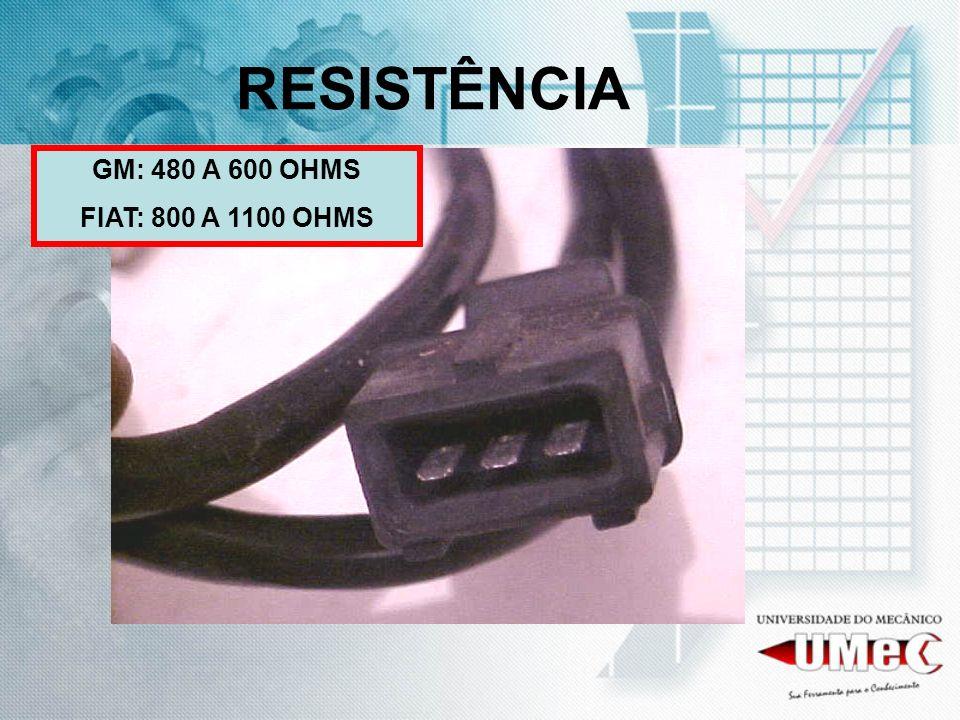 RESISTÊNCIA GM: 480 A 600 OHMS FIAT: 800 A 1100 OHMS