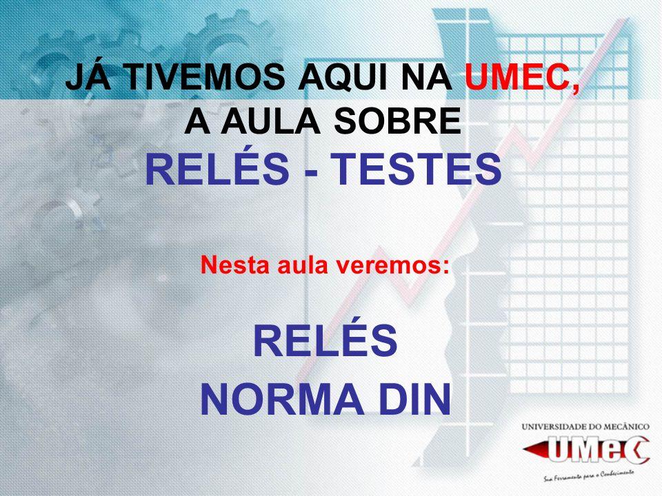 JÁ TIVEMOS AQUI NA UMEC, A AULA SOBRE RELÉS - TESTES