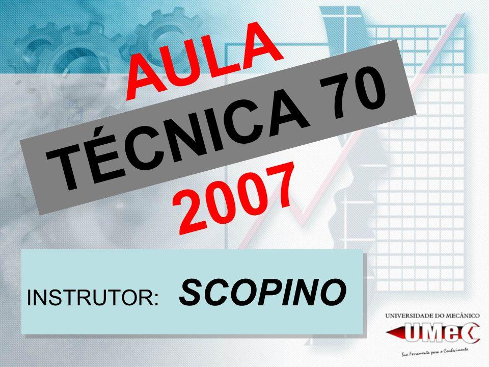 AULA TÉCNICA 70 2007 INSTRUTOR: SCOPINO
