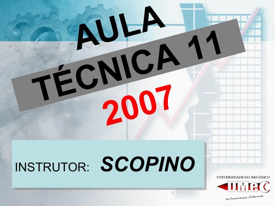 AULA TÉCNICA 11 2007 INSTRUTOR: SCOPINO