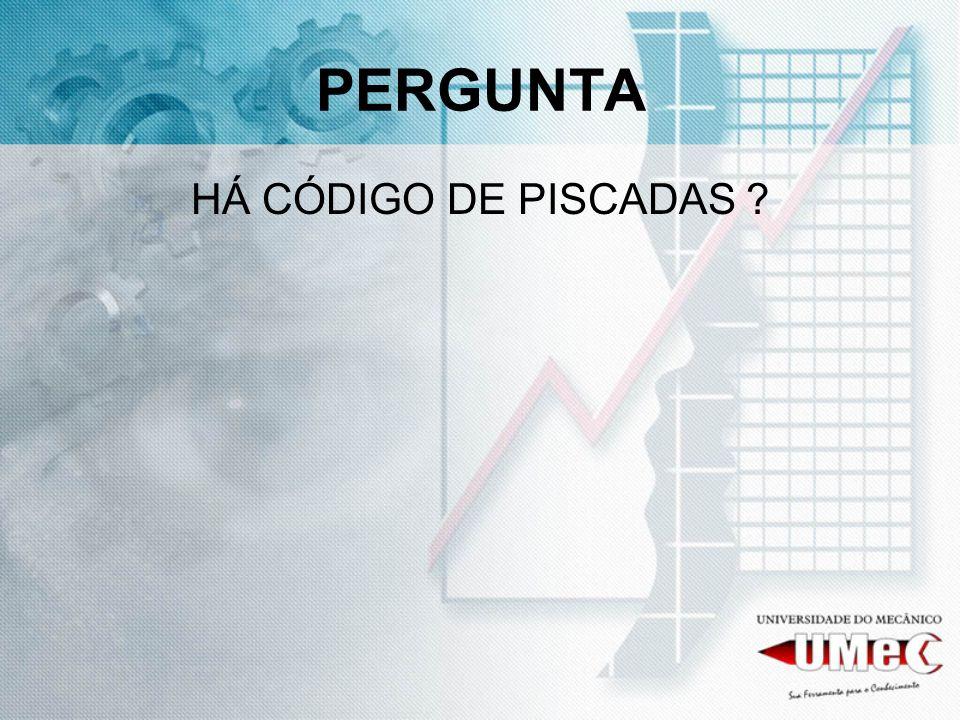 PERGUNTA HÁ CÓDIGO DE PISCADAS