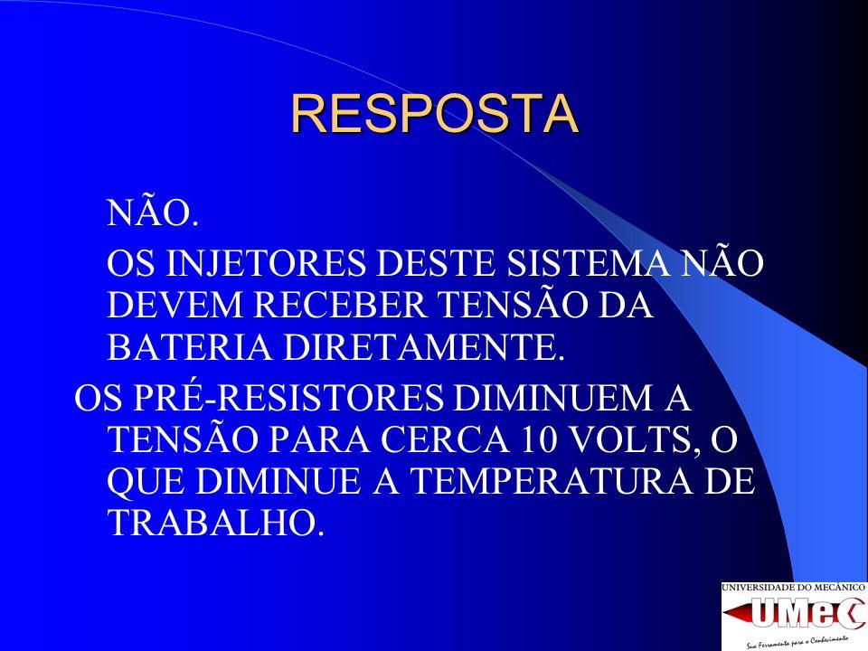RESPOSTANÃO. OS INJETORES DESTE SISTEMA NÃO DEVEM RECEBER TENSÃO DA BATERIA DIRETAMENTE.
