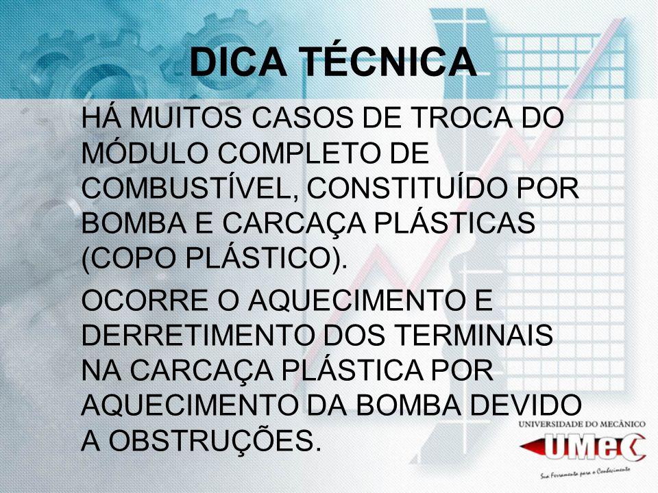 DICA TÉCNICA HÁ MUITOS CASOS DE TROCA DO MÓDULO COMPLETO DE COMBUSTÍVEL, CONSTITUÍDO POR BOMBA E CARCAÇA PLÁSTICAS (COPO PLÁSTICO).