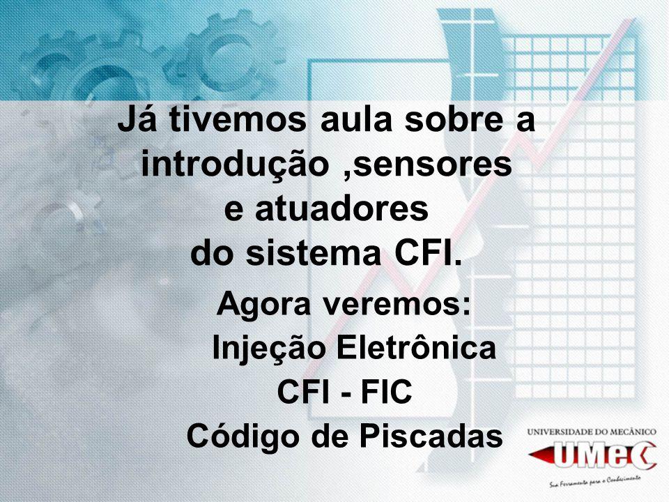 Já tivemos aula sobre a introdução ,sensores e atuadores do sistema CFI.