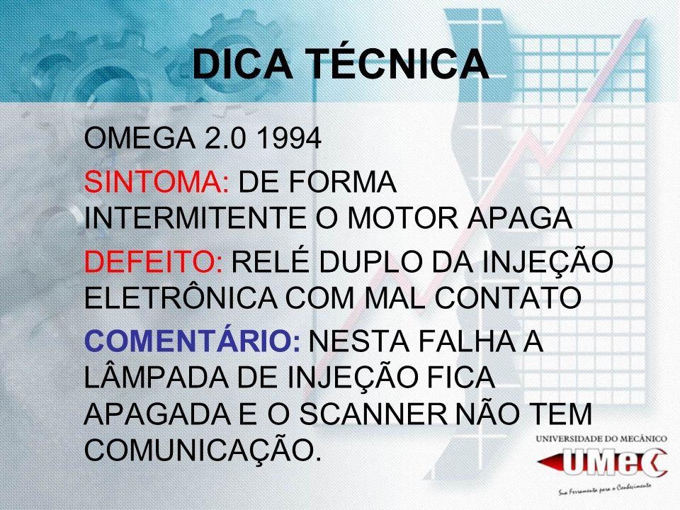 DICA TÉCNICAOMEGA 2.0 1994. SINTOMA: DE FORMA INTERMITENTE O MOTOR APAGA. DEFEITO: RELÉ DUPLO DA INJEÇÃO ELETRÔNICA COM MAL CONTATO.