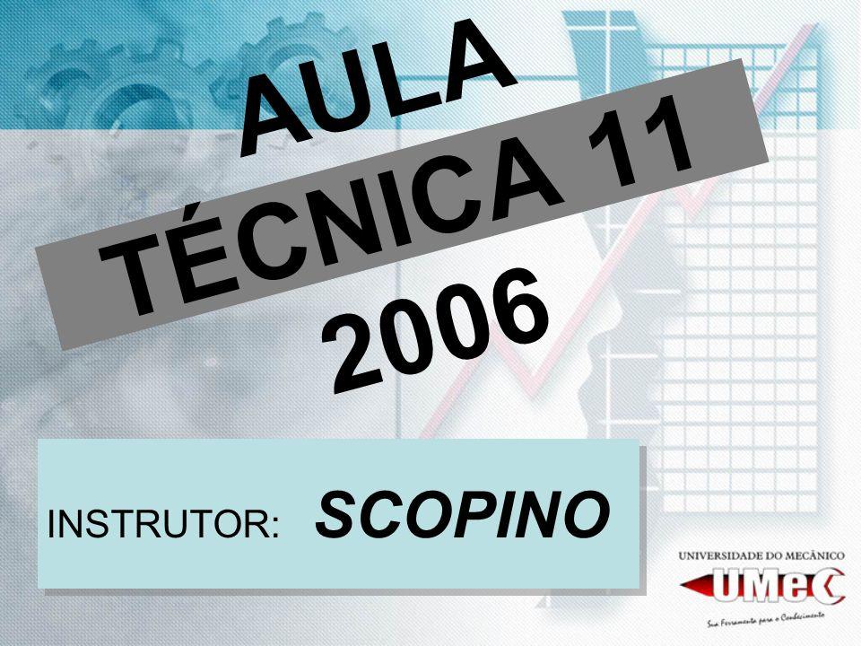AULA TÉCNICA 11 2006 INSTRUTOR: SCOPINO