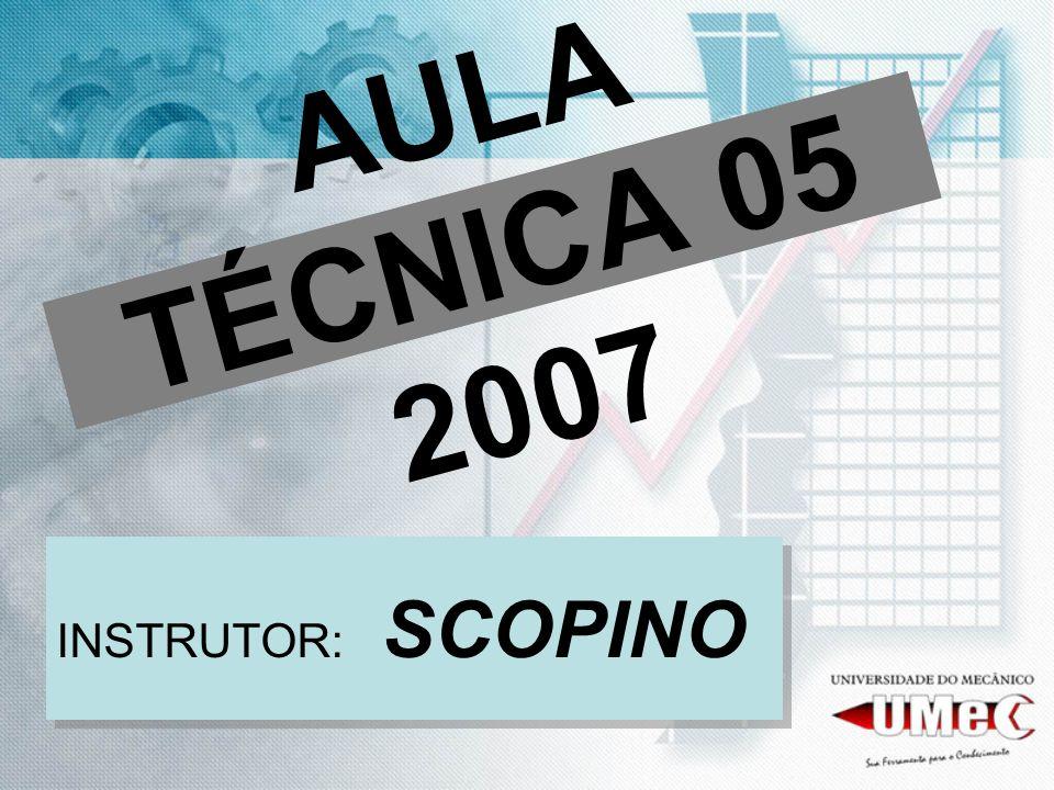 AULA TÉCNICA 05 2007 INSTRUTOR: SCOPINO