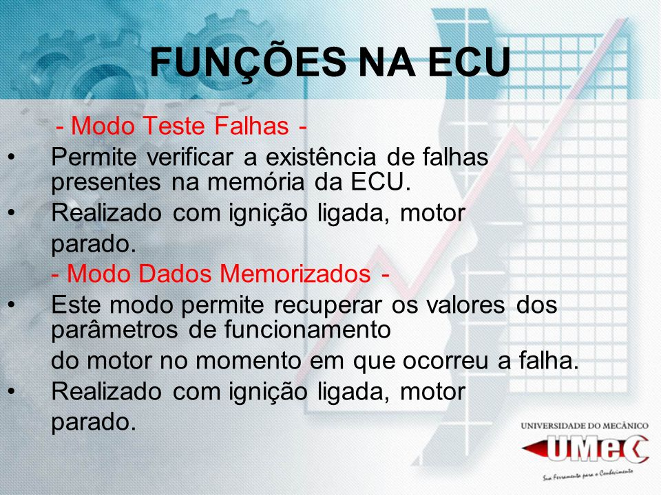 FUNÇÕES NA ECU - Modo Teste Falhas - Permite verificar a existência de falhas presentes na memória da ECU.