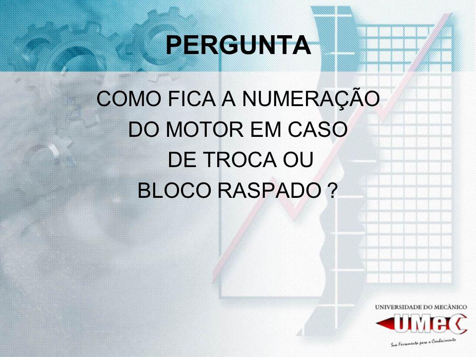 PERGUNTA COMO FICA A NUMERAÇÃO DO MOTOR EM CASO DE TROCA OU