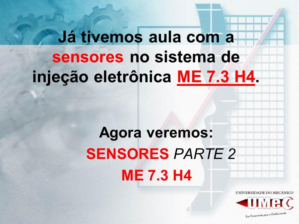 Já tivemos aula com a sensores no sistema de injeção eletrônica ME 7
