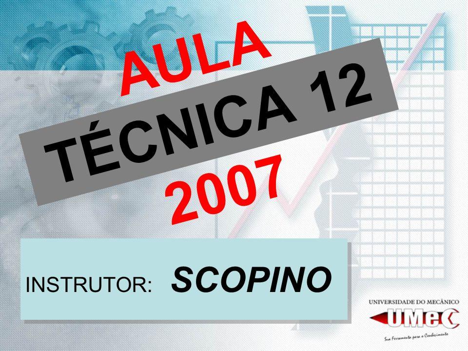 AULA TÉCNICA 12 2007 INSTRUTOR: SCOPINO